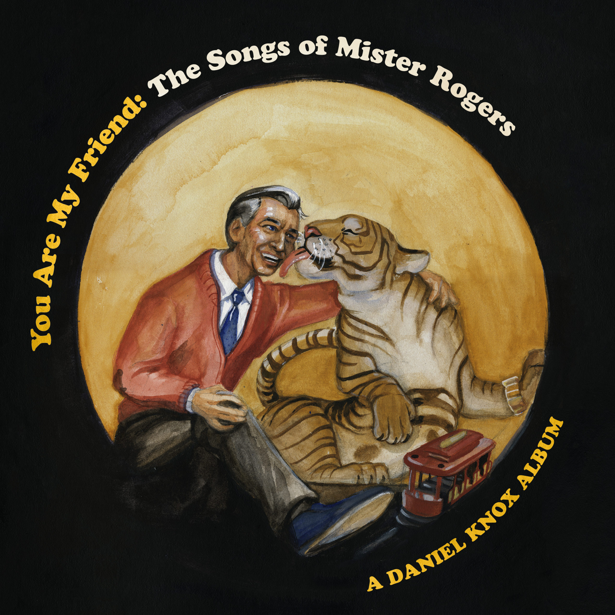 You Are My Friend The Songs Of Mr Rogers Daniel Knox